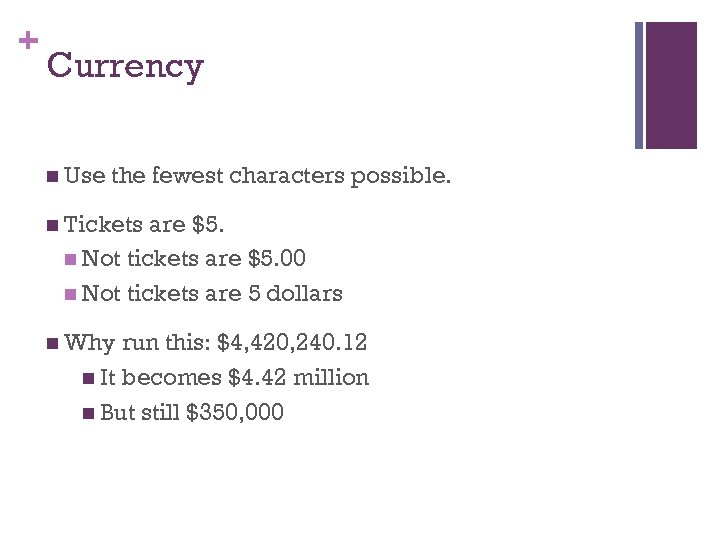 + Currency n Use the fewest characters possible. n Tickets are $5. n Not