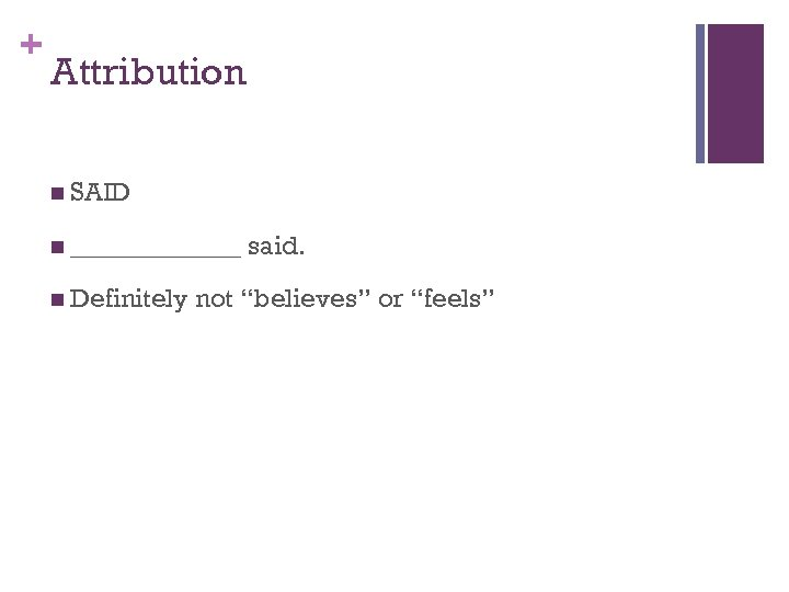 "+ Attribution n SAID n _______ n Definitely said. not ""believes"" or ""feels"""