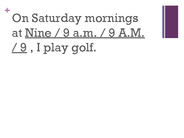 + On Saturday mornings at Nine / 9 a. m. / 9 A. M.