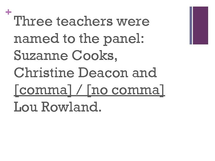+ Three teachers were named to the panel: Suzanne Cooks, Christine Deacon and [comma]