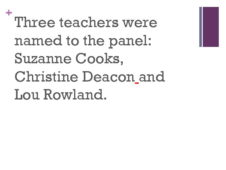 + Three teachers were named to the panel: Suzanne Cooks, Christine Deacon and Lou