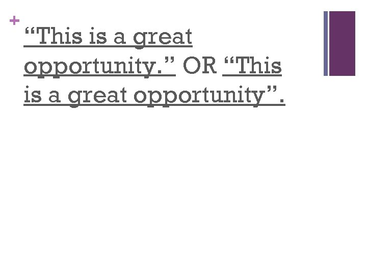 "+ ""This is a great opportunity. "" OR ""This is a great opportunity""."