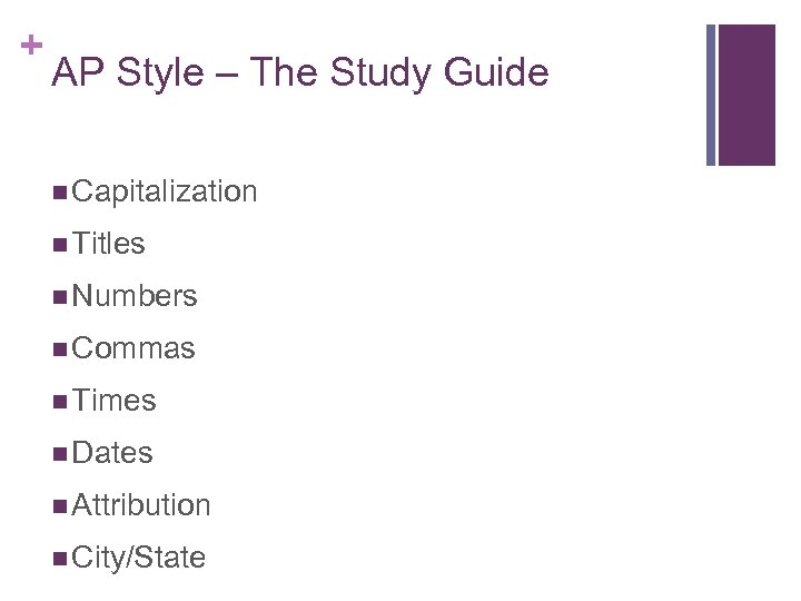 + AP Style – The Study Guide n Capitalization n Titles n Numbers n