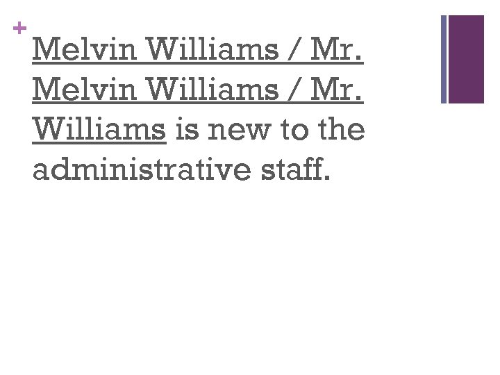 + Melvin Williams / Mr. Williams is new to the administrative staff.