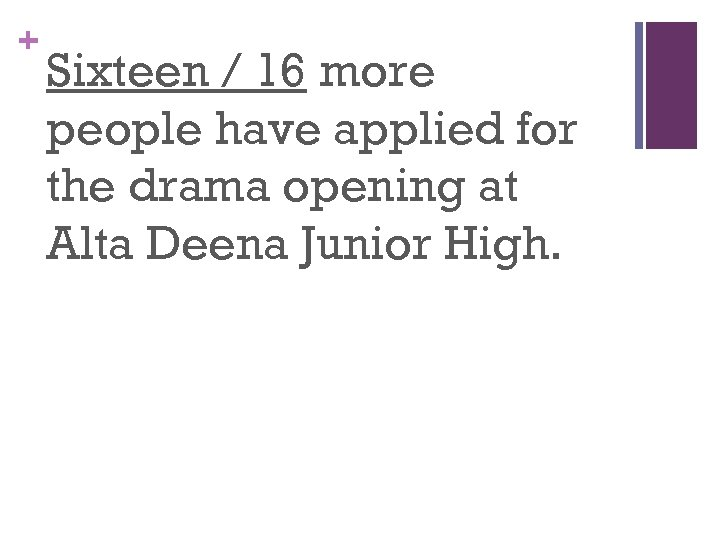 + Sixteen / 16 more people have applied for the drama opening at Alta