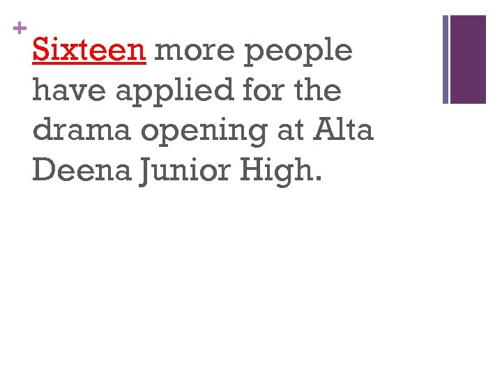 + Sixteen more people have applied for the drama opening at Alta Deena Junior