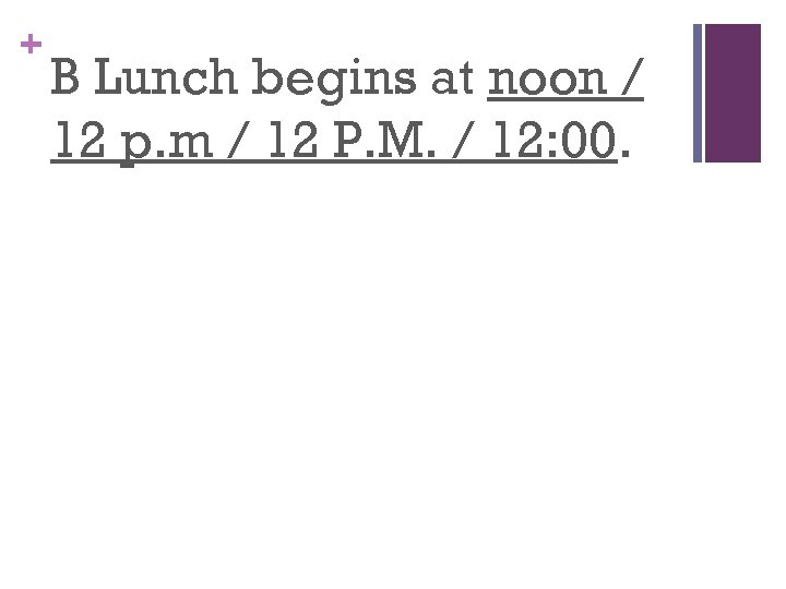 + B Lunch begins at noon / 12 p. m / 12 P. M.