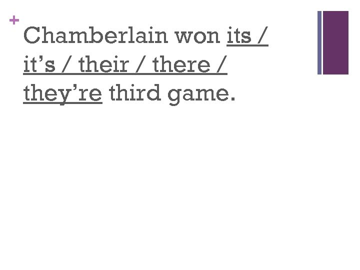 + Chamberlain won its / it's / their / there / they're third game.