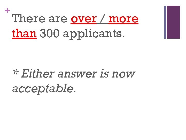 + There are over / more than 300 applicants. * Either answer is now