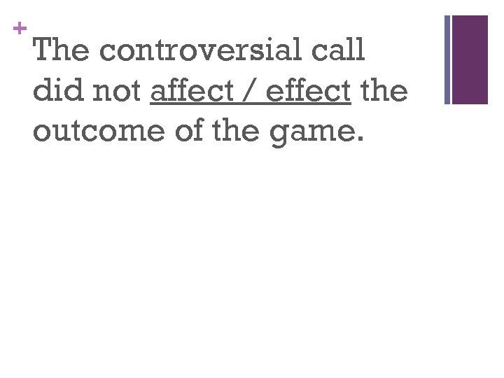 + The controversial call did not affect / effect the outcome of the game.