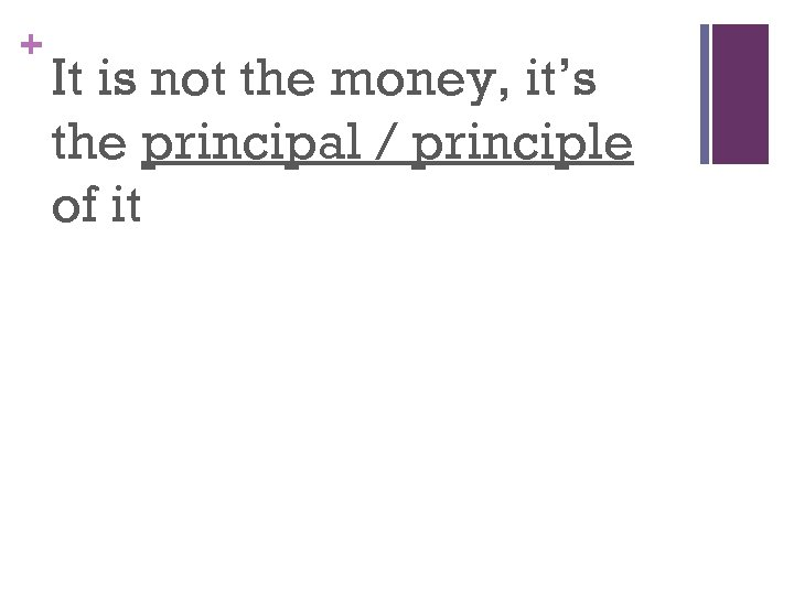 + It is not the money, it's the principal / principle of it