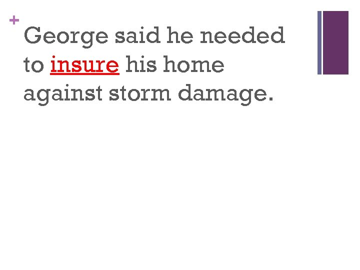 + George said he needed to insure his home against storm damage.
