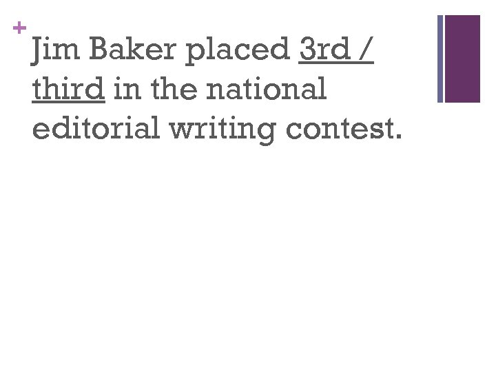 + Jim Baker placed 3 rd / third in the national editorial writing contest.