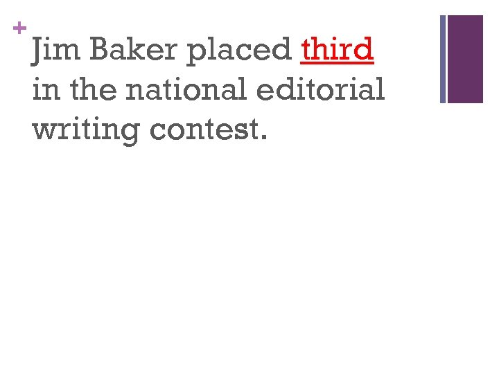 + Jim Baker placed third in the national editorial writing contest.