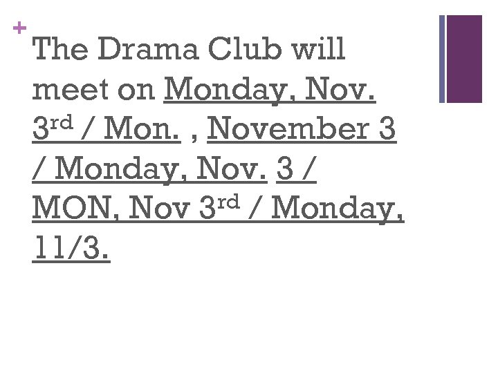 + The Drama Club will meet on Monday, Nov. rd / Mon. , November