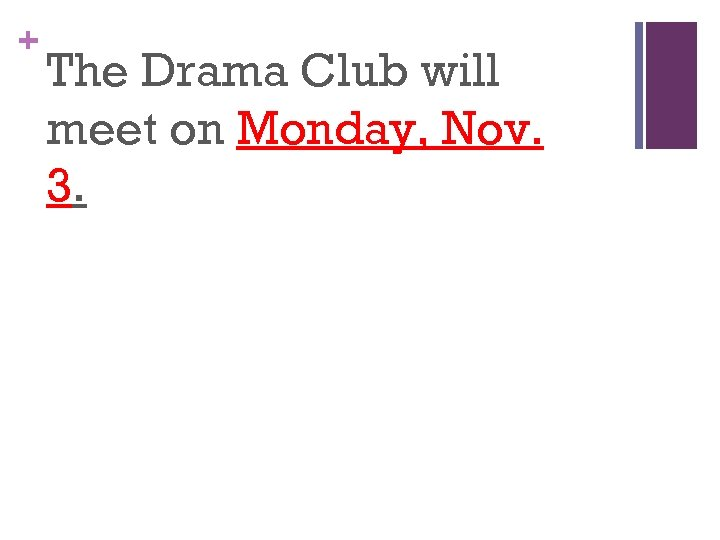 + The Drama Club will meet on Monday, Nov. 3.