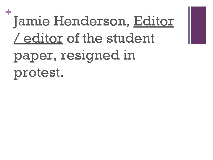 + Jamie Henderson, Editor / editor of the student paper, resigned in protest.