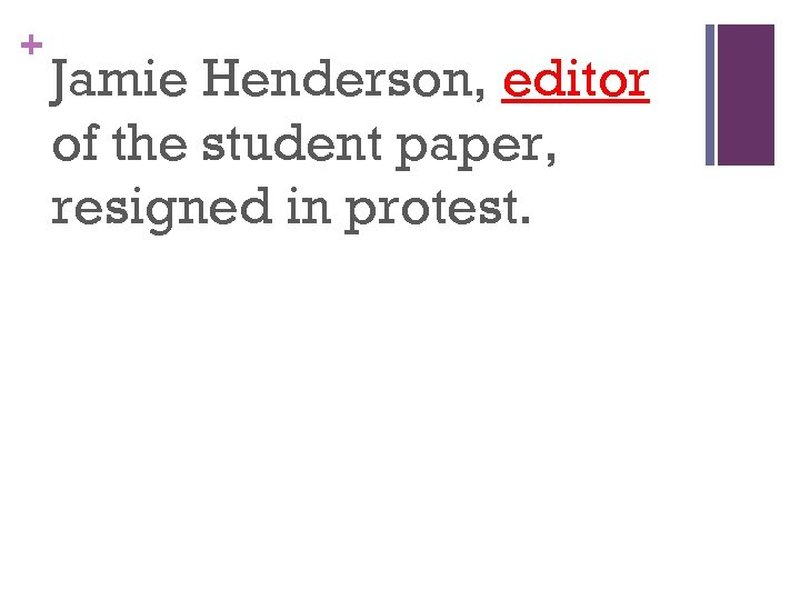 + Jamie Henderson, editor of the student paper, resigned in protest.
