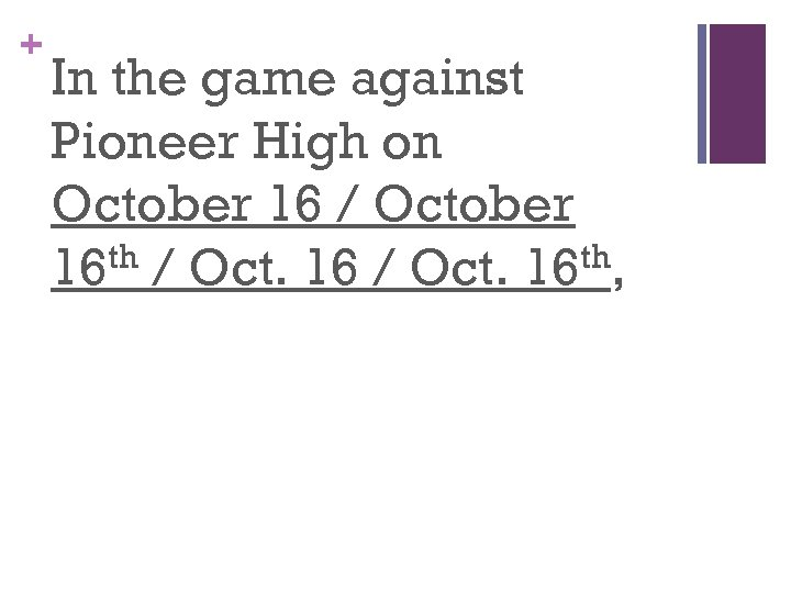 + In the game against Pioneer High on October 16 / October 16 th