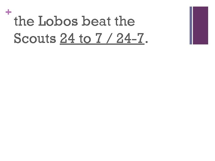 + the Lobos beat the Scouts 24 to 7 / 24 -7.