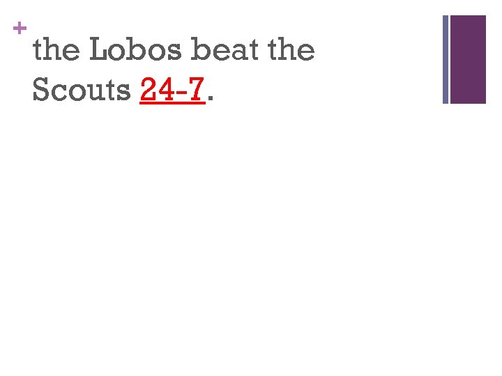 + the Lobos beat the Scouts 24 -7.