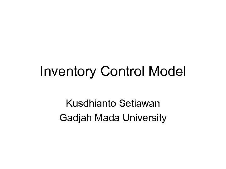 Inventory Control Model Kusdhianto Setiawan Gadjah Mada University