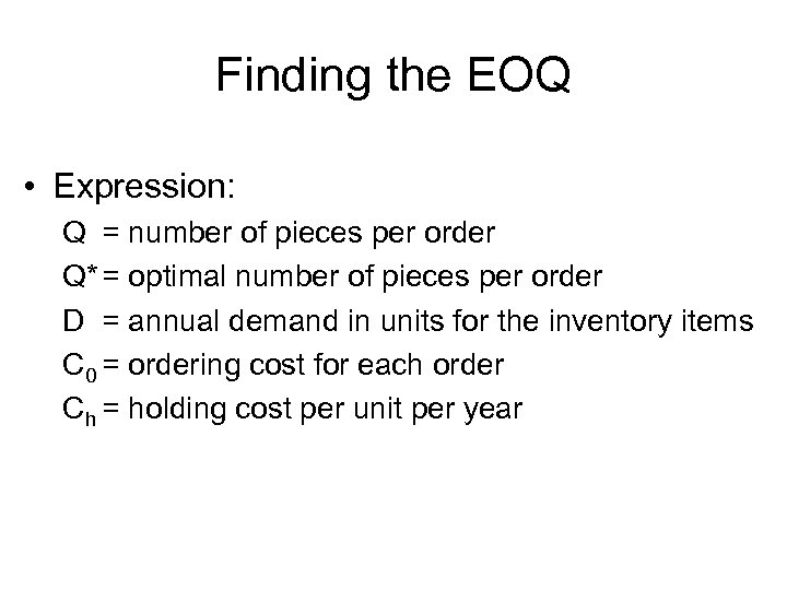Finding the EOQ • Expression: Q = number of pieces per order Q* =