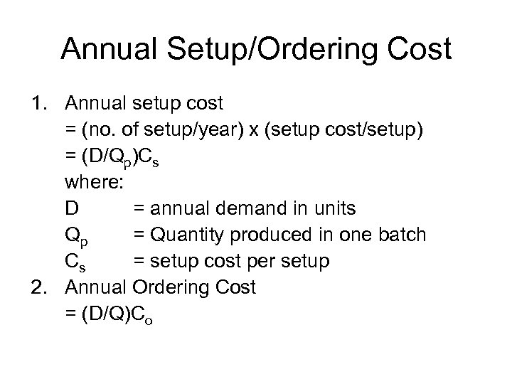 Annual Setup/Ordering Cost 1. Annual setup cost = (no. of setup/year) x (setup cost/setup)
