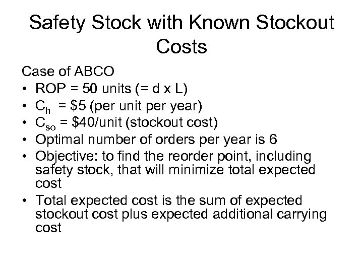 Safety Stock with Known Stockout Costs Case of ABCO • ROP = 50 units
