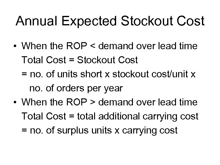 Annual Expected Stockout Cost • When the ROP < demand over lead time Total