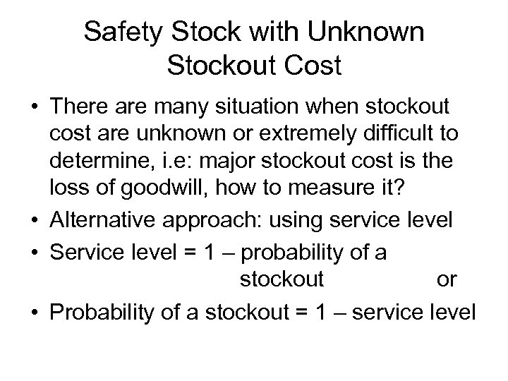 Safety Stock with Unknown Stockout Cost • There are many situation when stockout cost