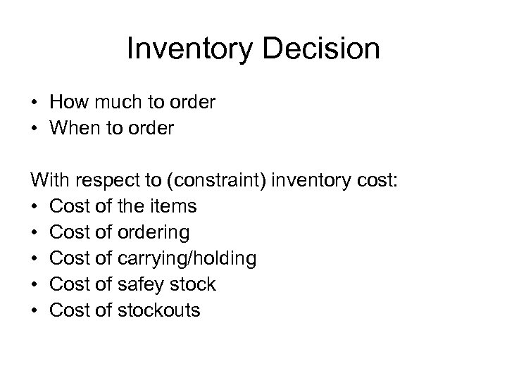 Inventory Decision • How much to order • When to order With respect to