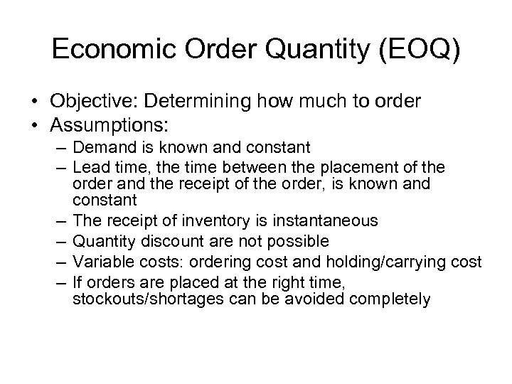Economic Order Quantity (EOQ) • Objective: Determining how much to order • Assumptions: –