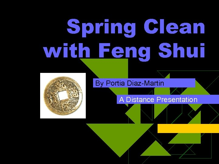 Spring Clean with Feng Shui By Portia Diaz-Martin A Distance Presentation