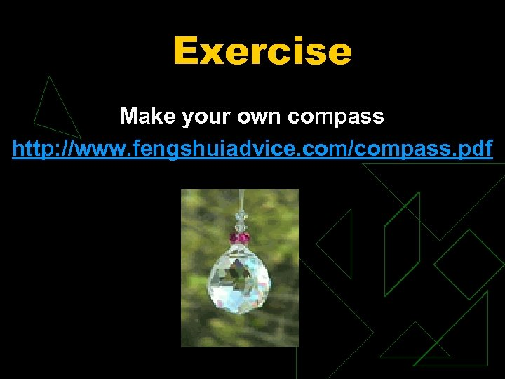 Exercise Make your own compass http: //www. fengshuiadvice. com/compass. pdf
