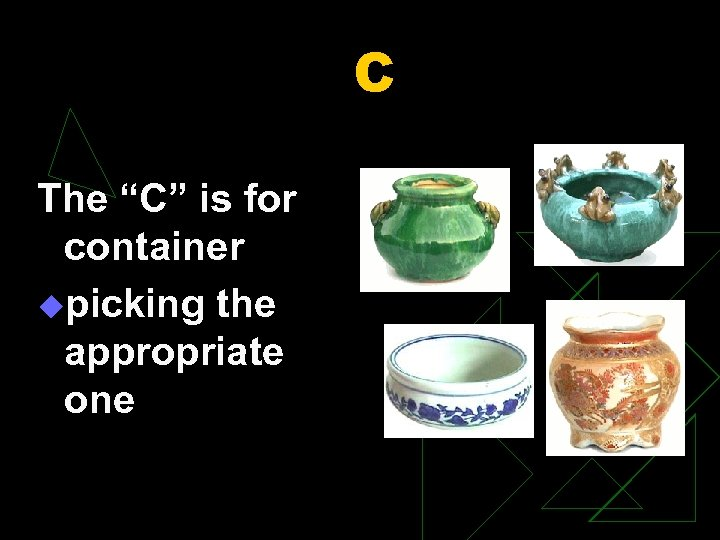 "C The ""C"" is for container upicking the appropriate one"
