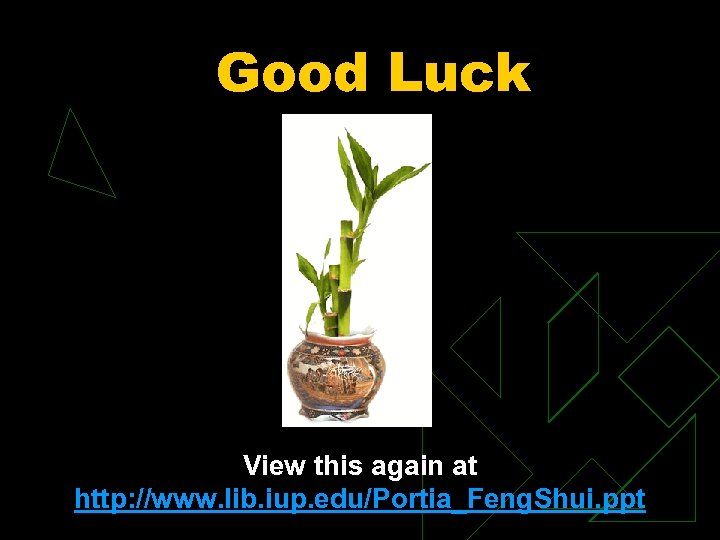 Good Luck View this again at http: //www. lib. iup. edu/Portia_Feng. Shui. ppt