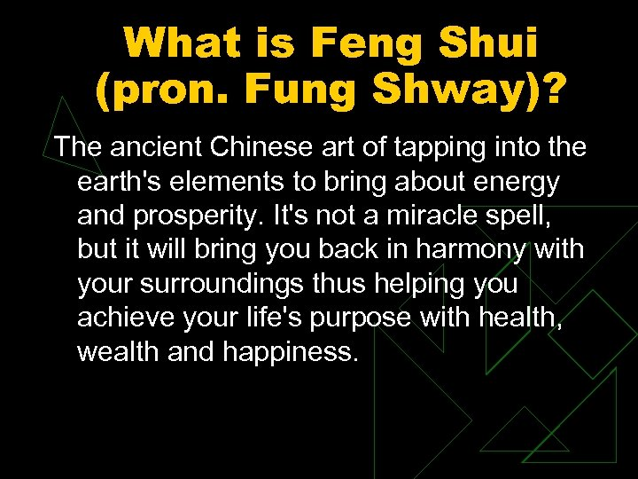 What is Feng Shui (pron. Fung Shway)? The ancient Chinese art of tapping into