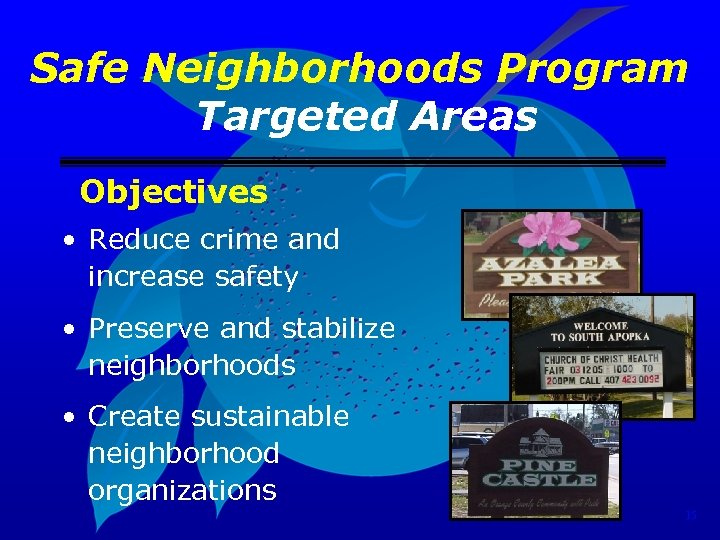 Safe Neighborhoods Program Targeted Areas Objectives • Reduce crime and increase safety • Preserve