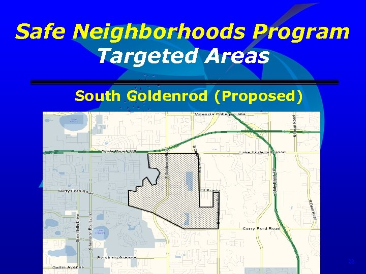 Safe Neighborhoods Program Targeted Areas South Goldenrod (Proposed) 22
