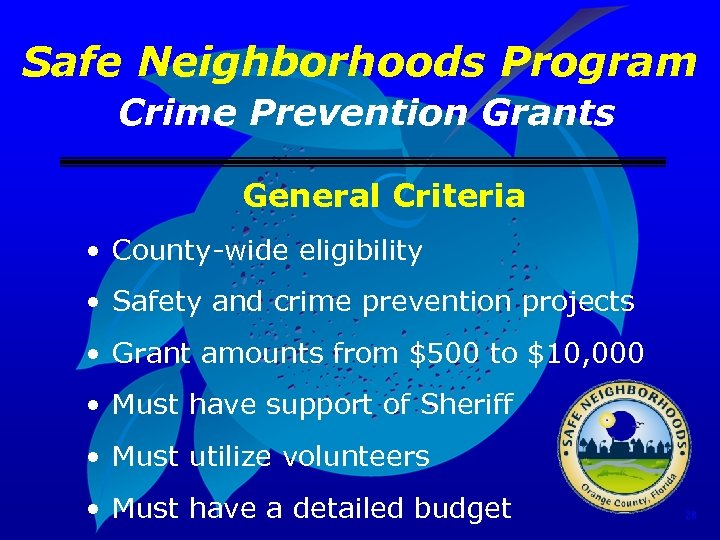 Safe Neighborhoods Program Crime Prevention Grants General Criteria • County-wide eligibility • Safety and