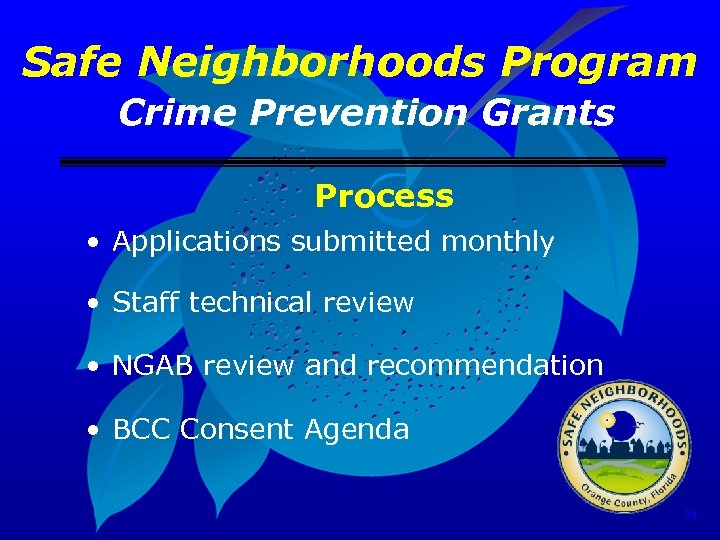 Safe Neighborhoods Program Crime Prevention Grants Process • Applications submitted monthly • Staff technical