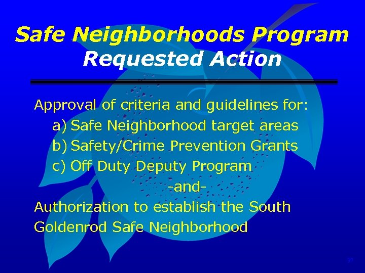 Safe Neighborhoods Program Requested Action Approval of criteria and guidelines for: a) Safe Neighborhood
