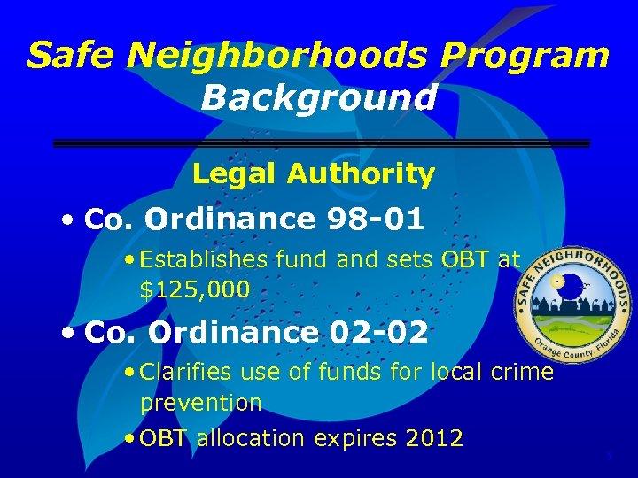 Safe Neighborhoods Program Background Legal Authority • Co. Ordinance 98 -01 • Establishes fund