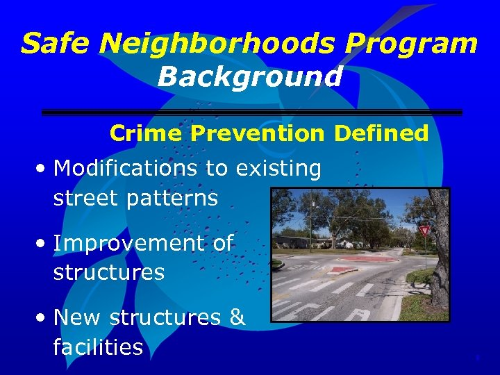 Safe Neighborhoods Program Background Crime Prevention Defined • Modifications to existing street patterns •