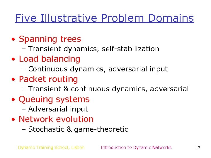 Five Illustrative Problem Domains • Spanning trees – Transient dynamics, self-stabilization • Load balancing