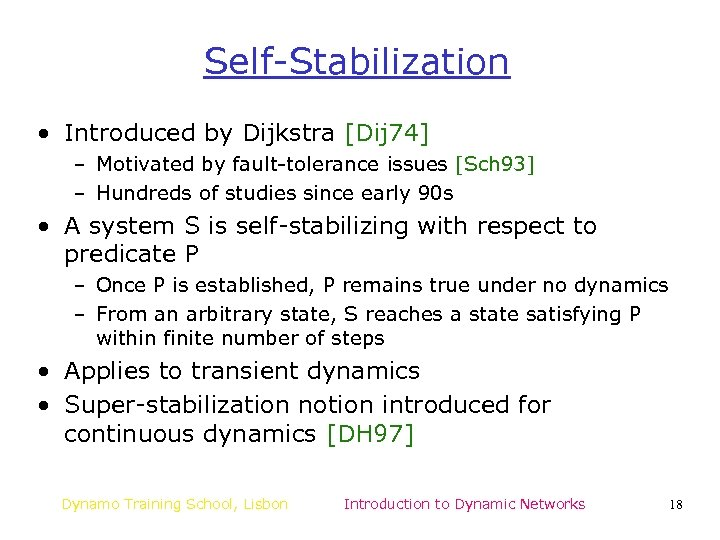 Self-Stabilization • Introduced by Dijkstra [Dij 74] – Motivated by fault-tolerance issues [Sch 93]