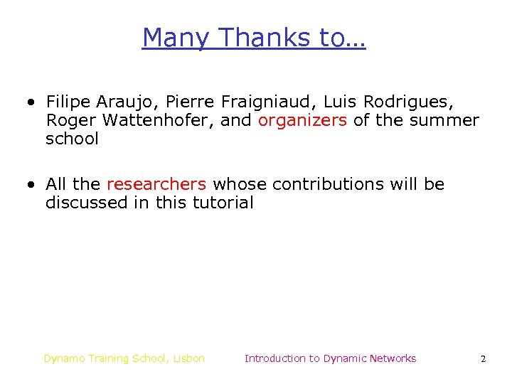 Many Thanks to… • Filipe Araujo, Pierre Fraigniaud, Luis Rodrigues, Roger Wattenhofer, and organizers