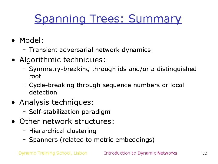 Spanning Trees: Summary • Model: – Transient adversarial network dynamics • Algorithmic techniques: –