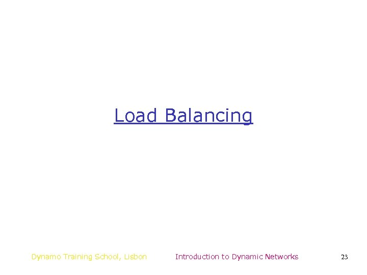 Load Balancing Dynamo Training School, Lisbon Introduction to Dynamic Networks 23